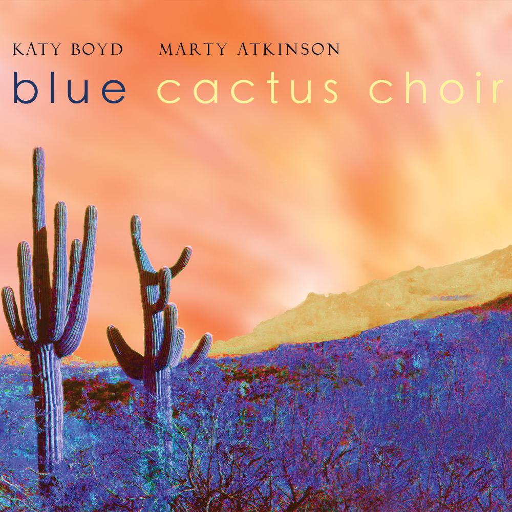 Marty and Katy Boyd's BLUE CACTUS CHOIR